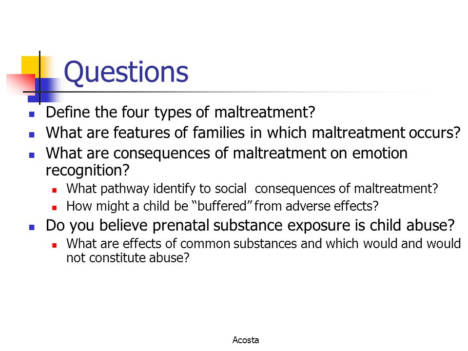 Questions Define the four types of maltreatment