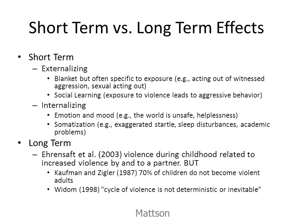 Short Term vs. Long Term Effects