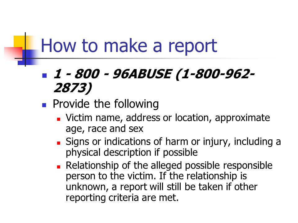 How to make a report 1 - 800 - 96ABUSE (1-800-962-2873)