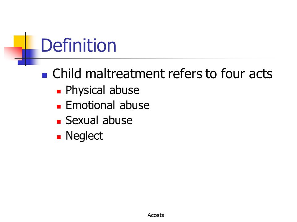 Definition Child maltreatment refers to four acts Physical abuse