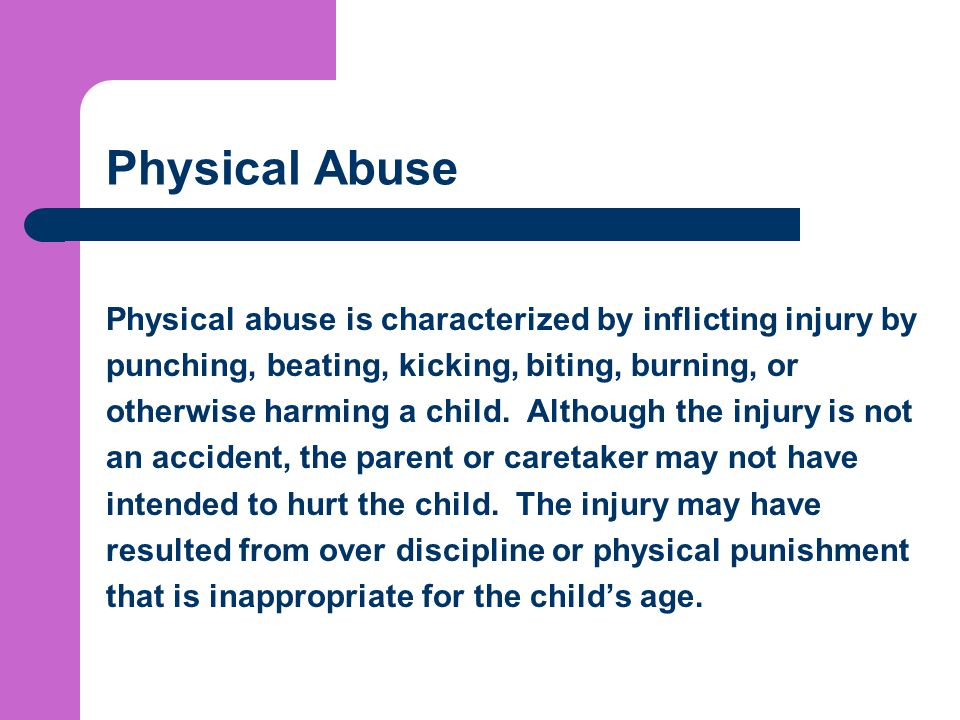 Physical Abuse Physical abuse is characterized by inflicting injury by