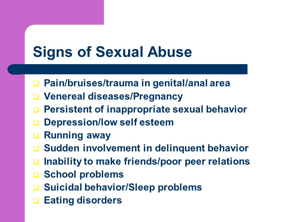 Signs of Sexual Abuse Pain/bruises/trauma in genital/anal area
