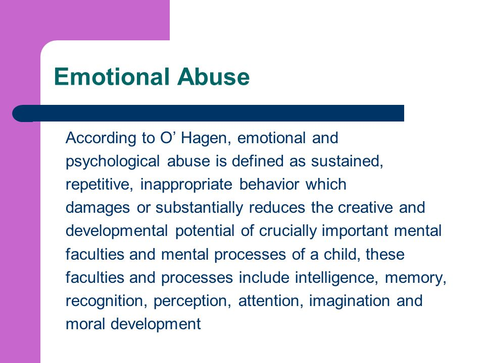 Emotional Abuse According to O' Hagen, emotional and