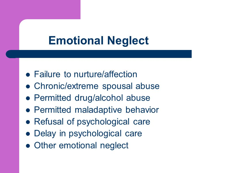 Emotional Neglect Failure to nurture/affection