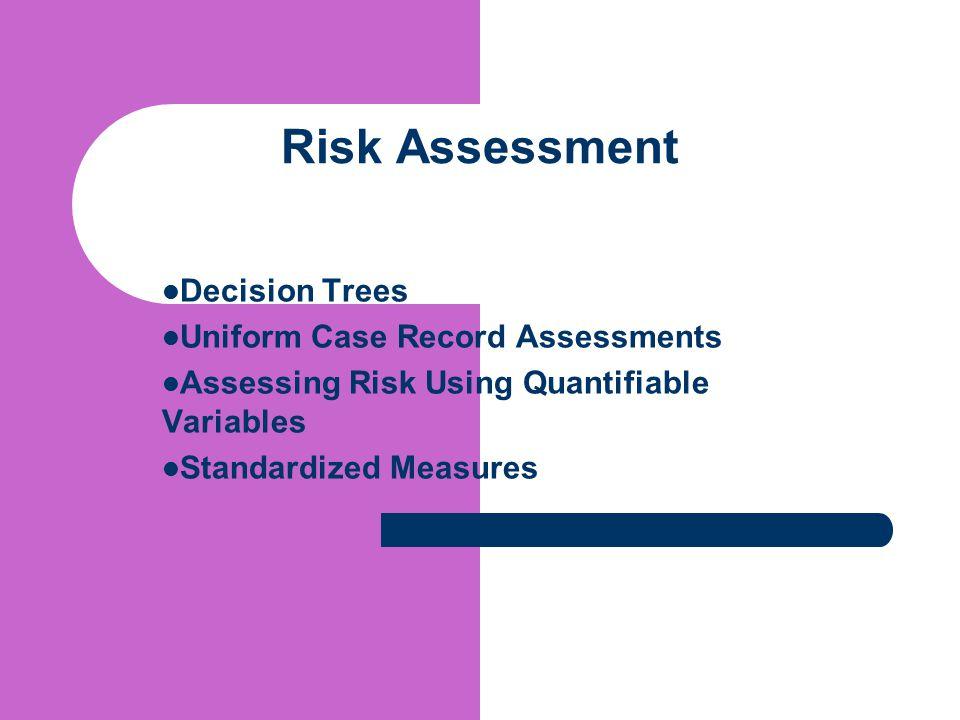 Risk Assessment Decision Trees Uniform Case Record Assessments