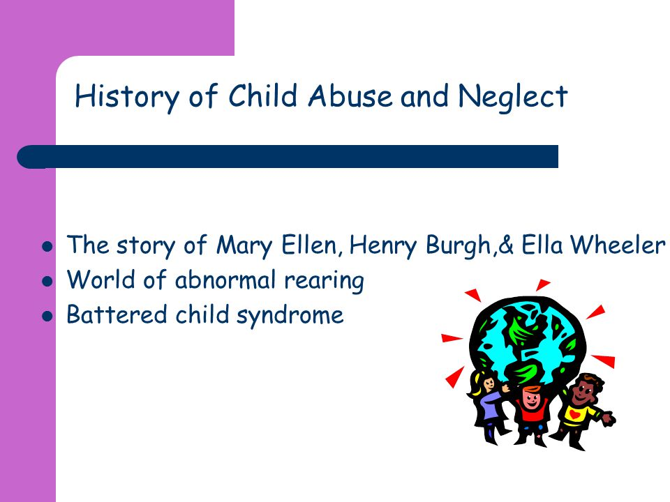 History of Child Abuse and Neglect