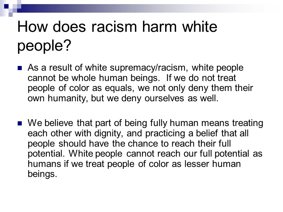 How does racism harm white people