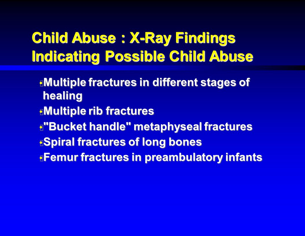 Child Abuse : X-Ray Findings Indicating Possible Child Abuse