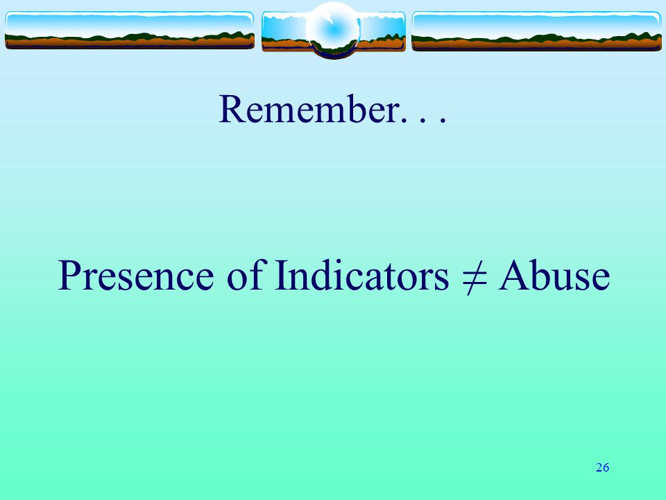 Presence of Indicators ≠ Abuse