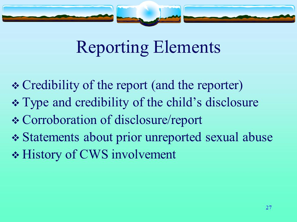 Reporting Elements Credibility of the report (and the reporter)