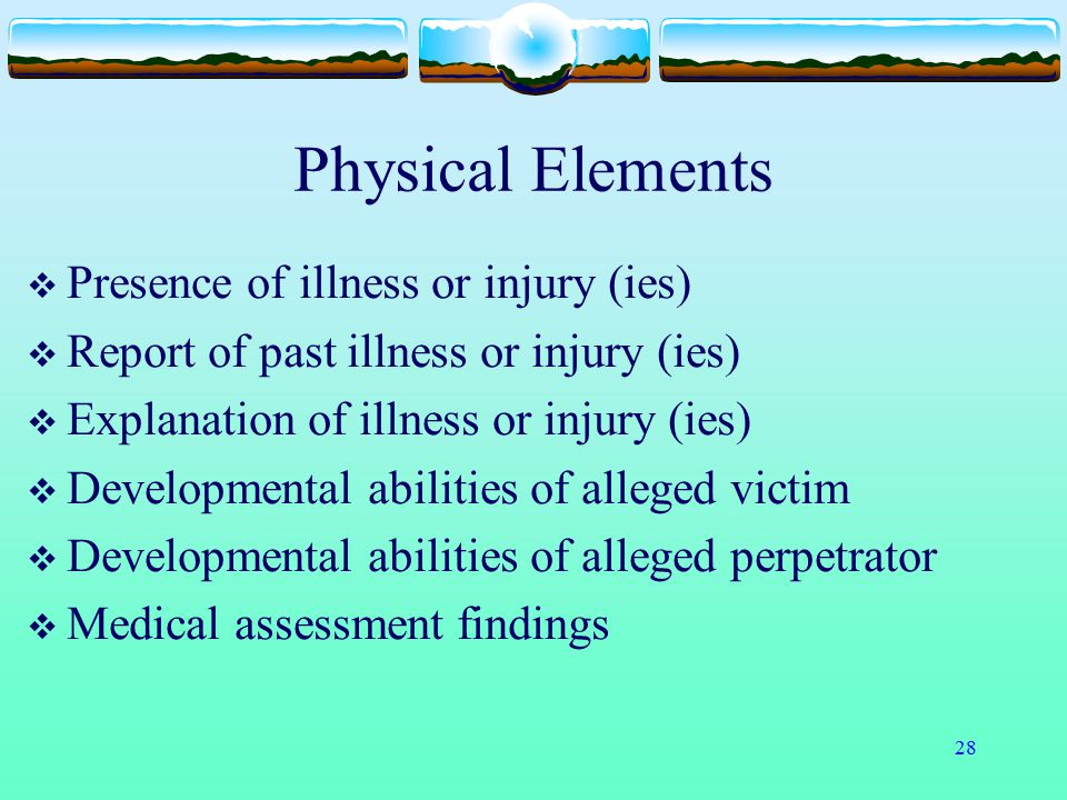 Physical Elements Presence of illness or injury (ies)