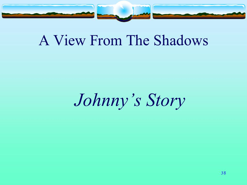 A View From The Shadows Johnny's Story