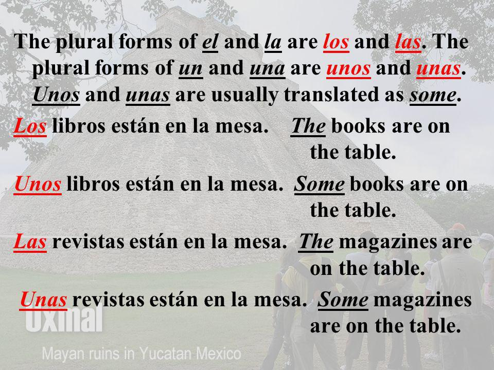 The plural forms of el and la are los and las