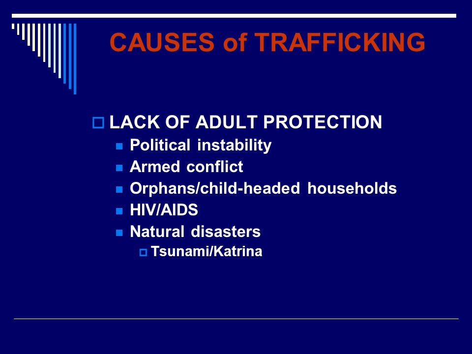 CAUSES of TRAFFICKING LACK OF ADULT PROTECTION Political instability