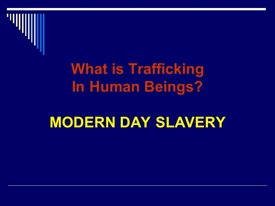 What is Trafficking In Human Beings MODERN DAY SLAVERY