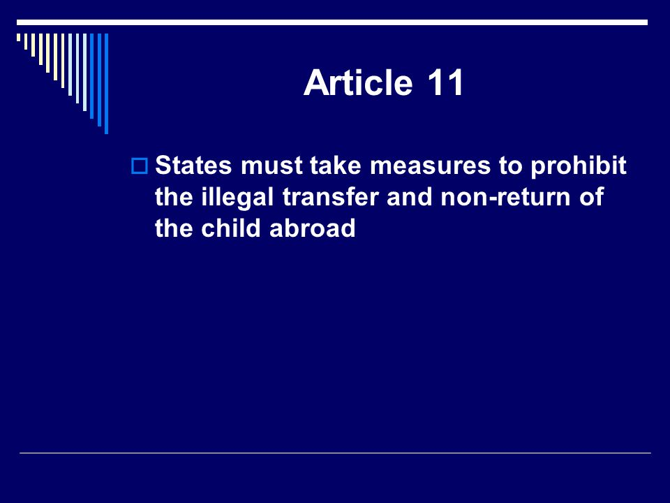 Article 11 States must take measures to prohibit the illegal transfer and non-return of the child abroad.