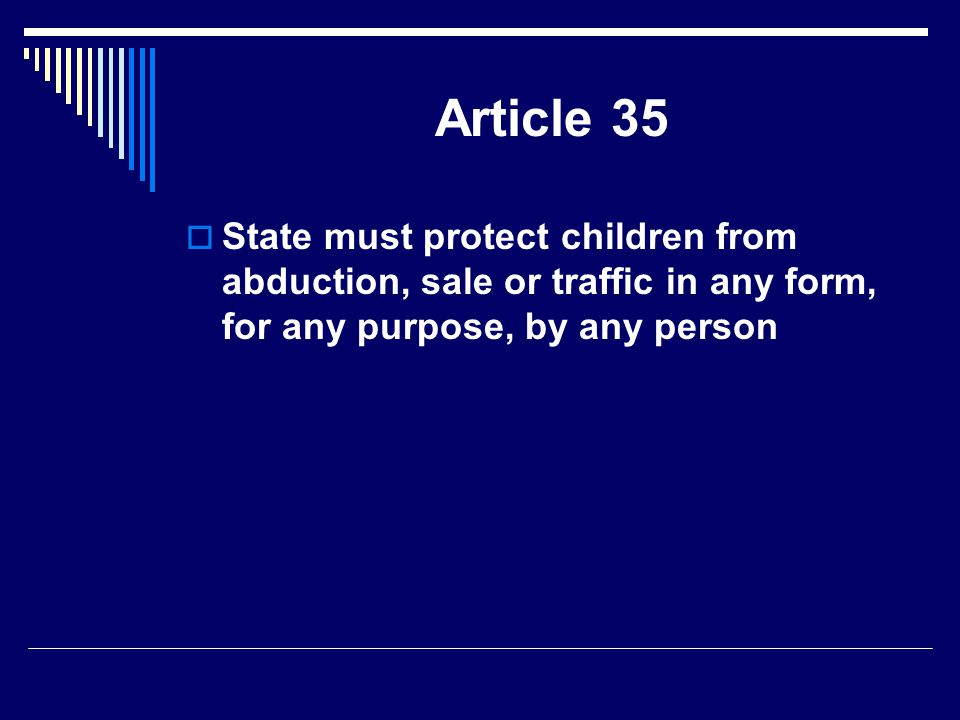 Article 35 State must protect children from abduction, sale or traffic in any form, for any purpose, by any person.