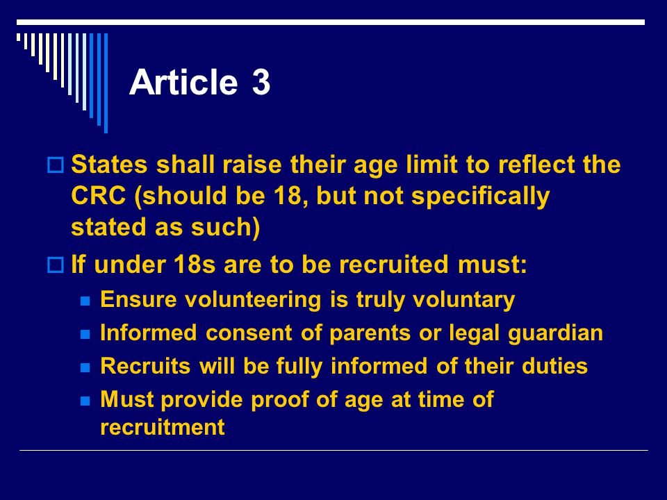 Article 3 States shall raise their age limit to reflect the CRC (should be 18, but not specifically stated as such)