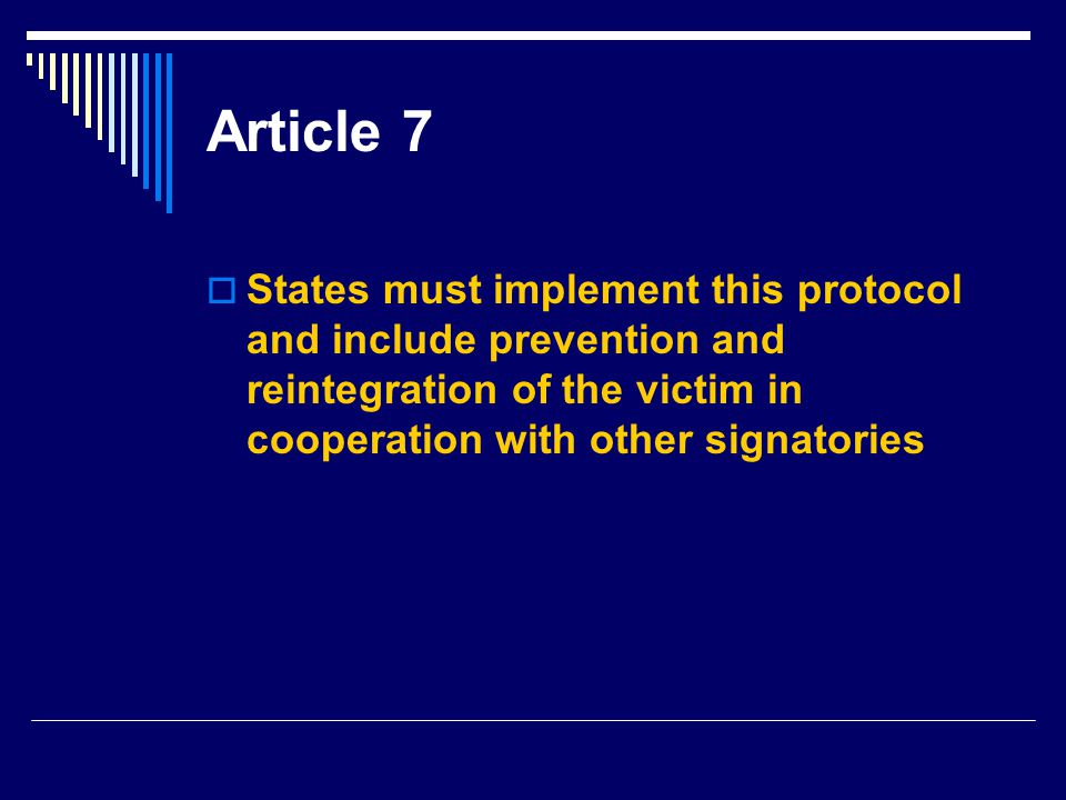 Article 7 States must implement this protocol and include prevention and reintegration of the victim in cooperation with other signatories.