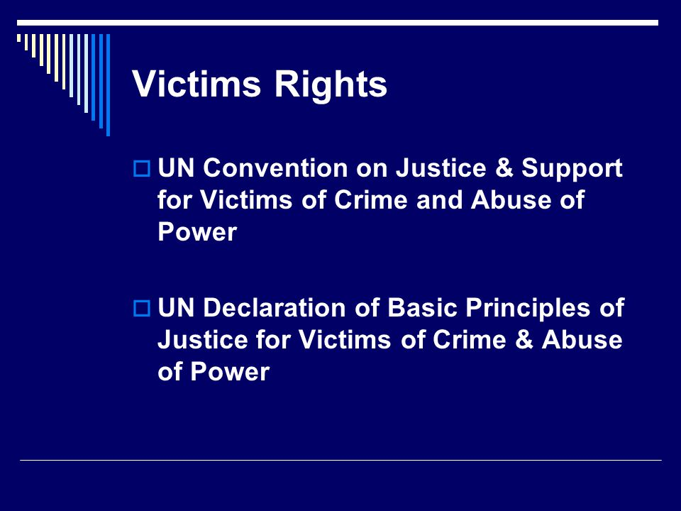 Victims Rights UN Convention on Justice & Support for Victims of Crime and Abuse of Power.