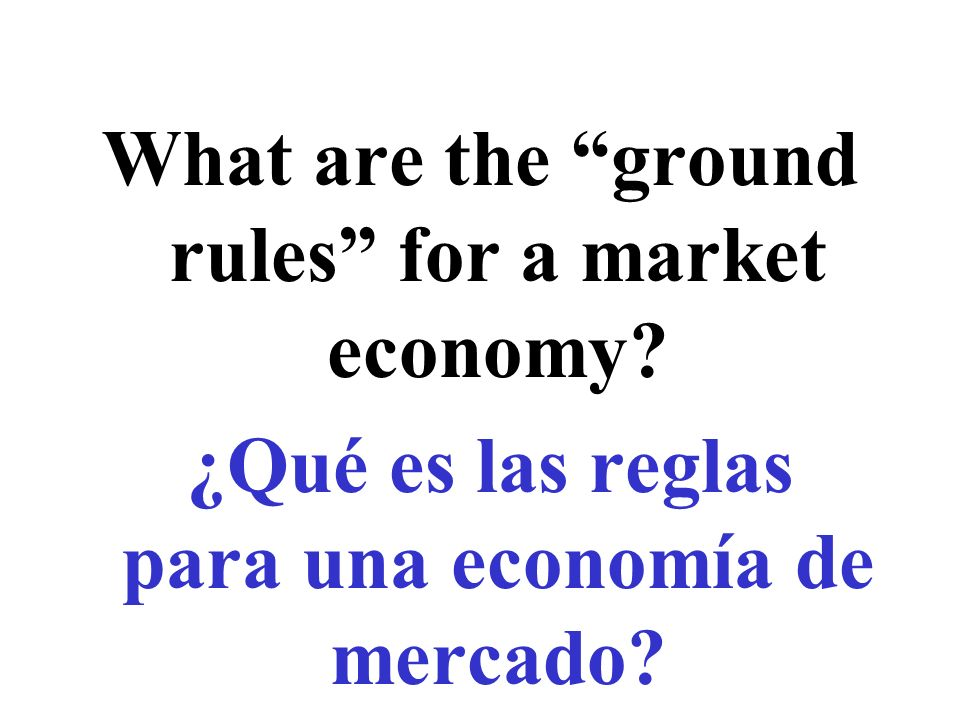 What are the ground rules for a market economy