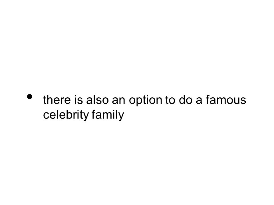 there is also an option to do a famous celebrity family