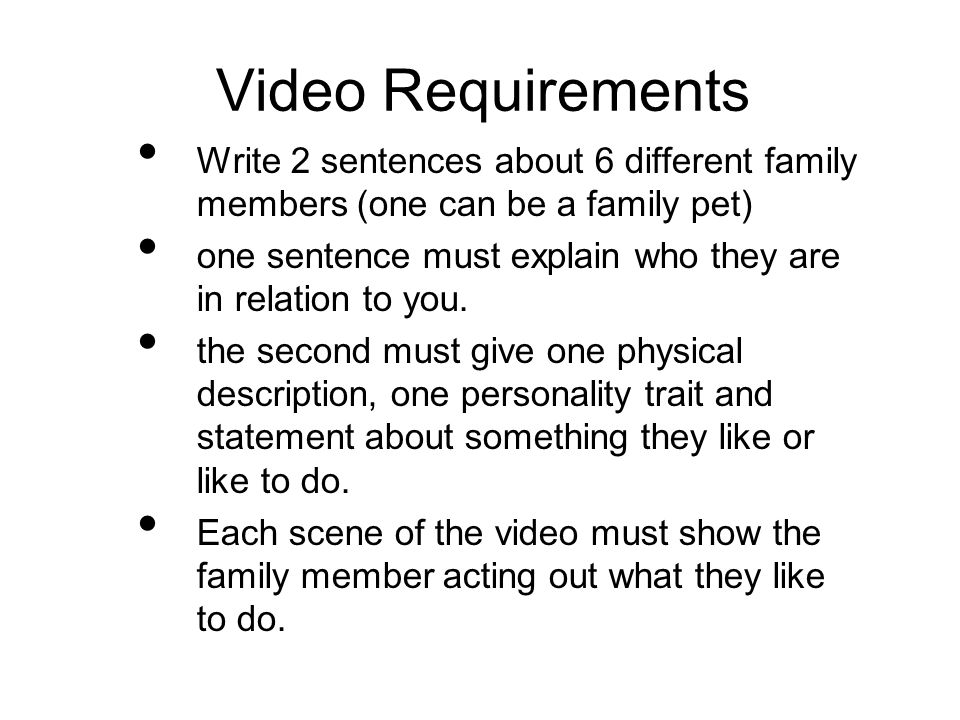 Video Requirements Write 2 sentences about 6 different family members (one can be a family pet)