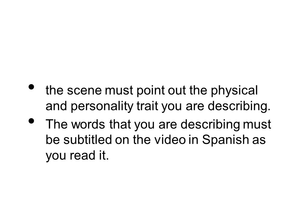 the scene must point out the physical and personality trait you are describing.