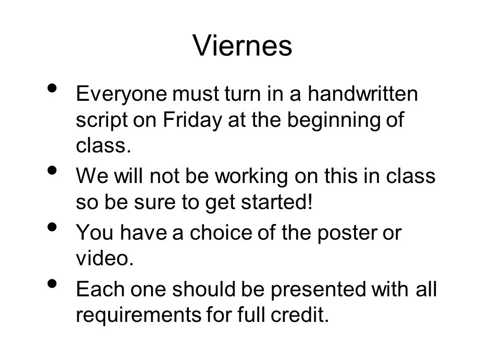 Viernes Everyone must turn in a handwritten script on Friday at the beginning of class.