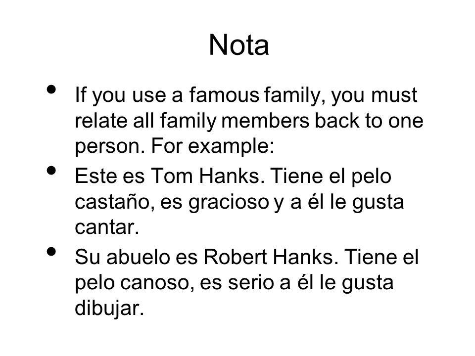 Nota If you use a famous family, you must relate all family members back to one person. For example: