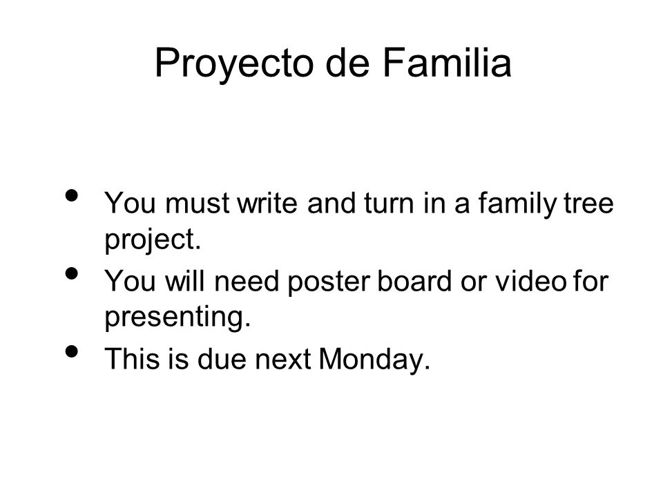 Proyecto de Familia You must write and turn in a family tree project.