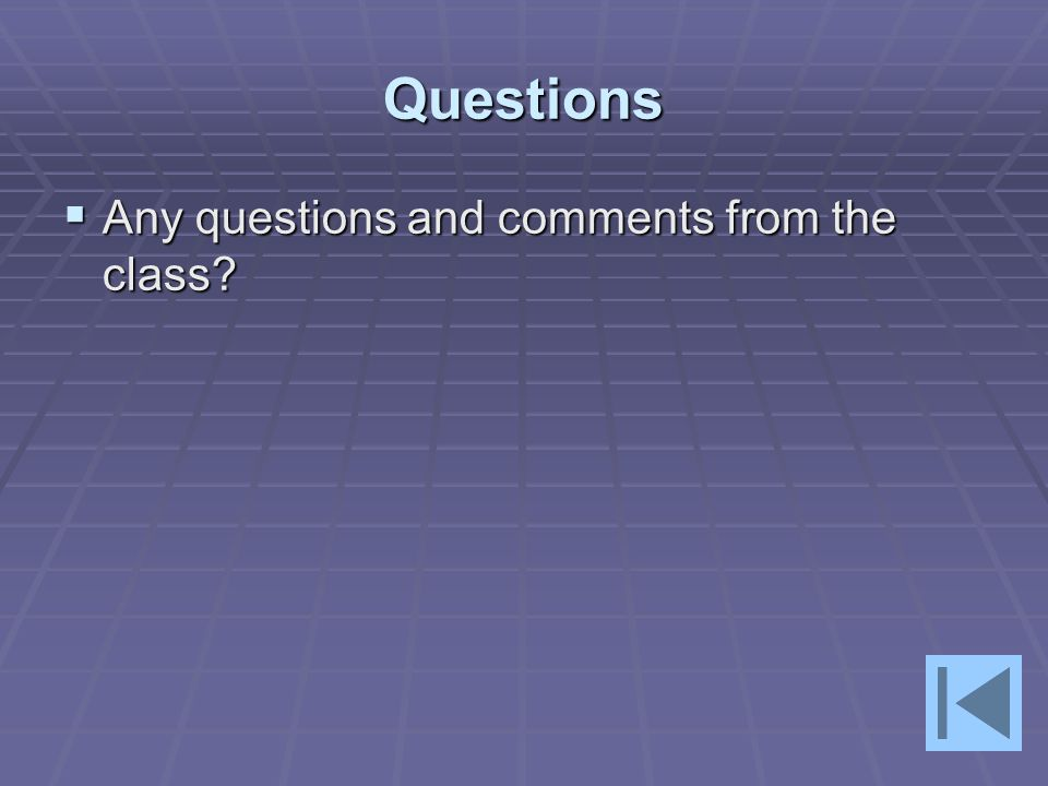 Questions Any questions and comments from the class