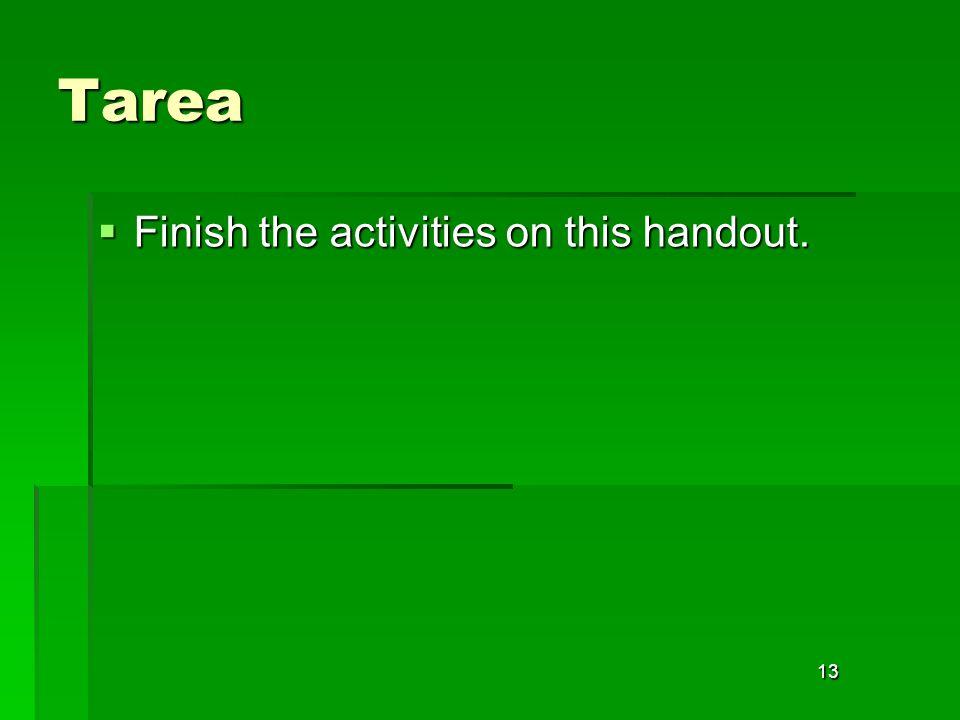 Tarea Finish the activities on this handout. 13