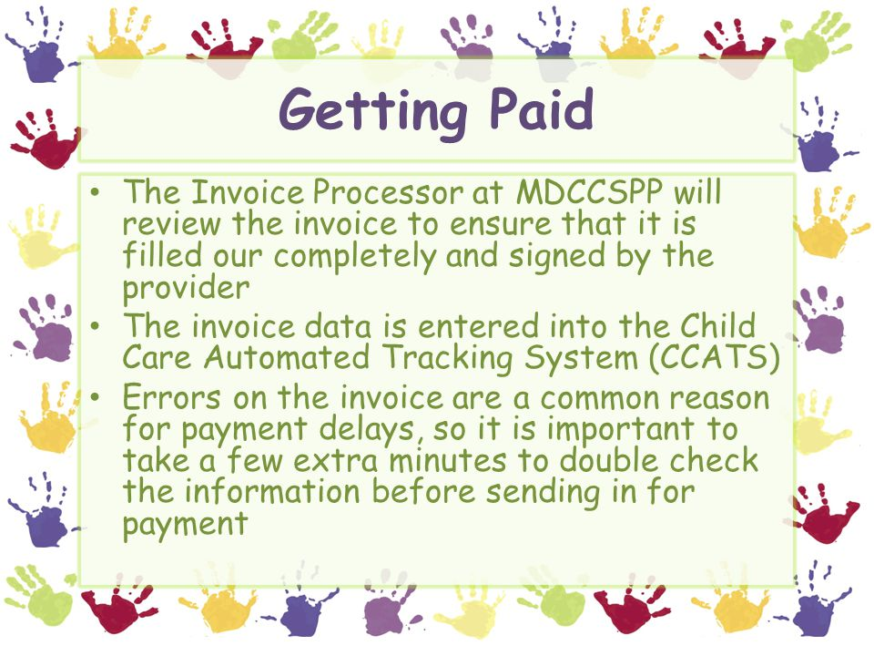 Getting Paid The Invoice Processor at MDCCSPP will review the invoice to ensure that it is filled our completely and signed by the provider.