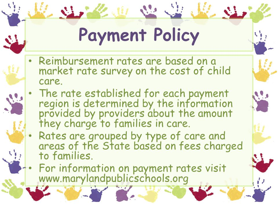 Payment Policy Reimbursement rates are based on a market rate survey on the cost of child care.