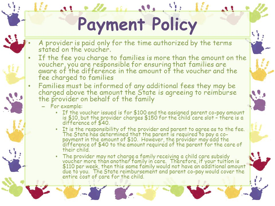 Payment Policy A provider is paid only for the time authorized by the terms stated on the voucher.