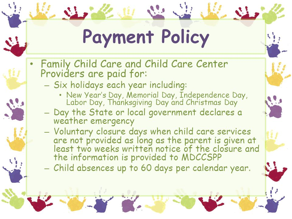 Payment Policy Family Child Care and Child Care Center Providers are paid for: Six holidays each year including: