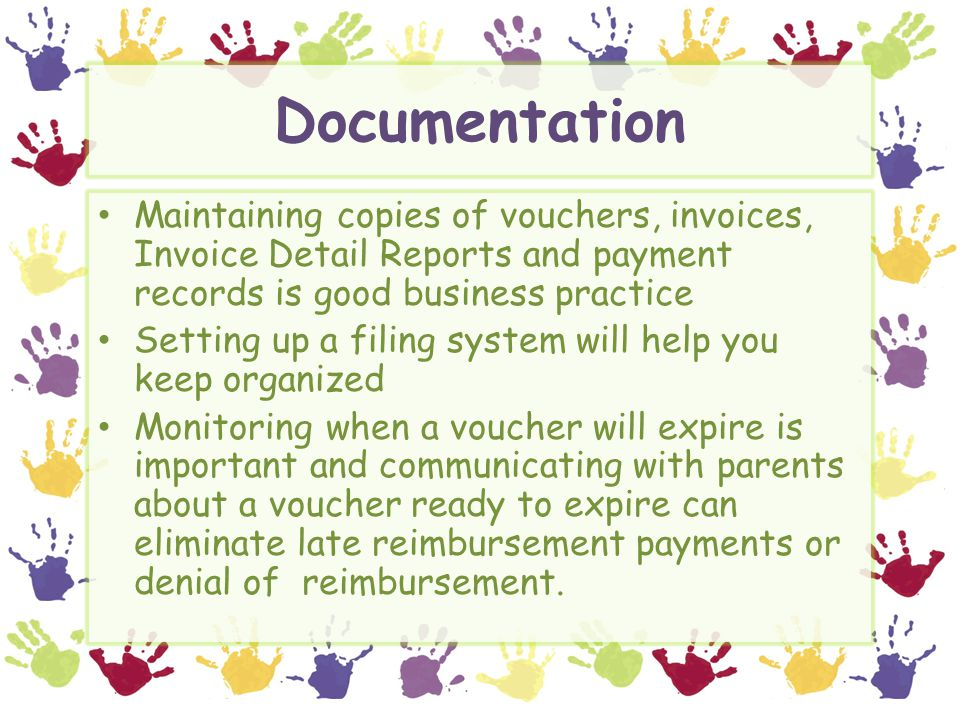 Documentation Maintaining copies of vouchers, invoices, Invoice Detail Reports and payment records is good business practice.