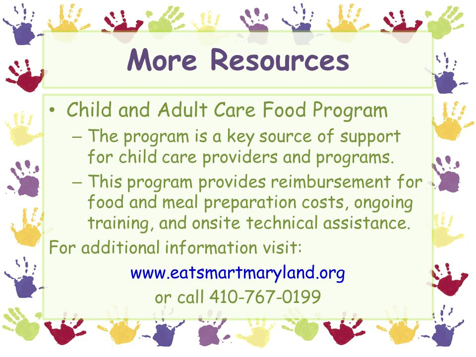 More Resources Child and Adult Care Food Program