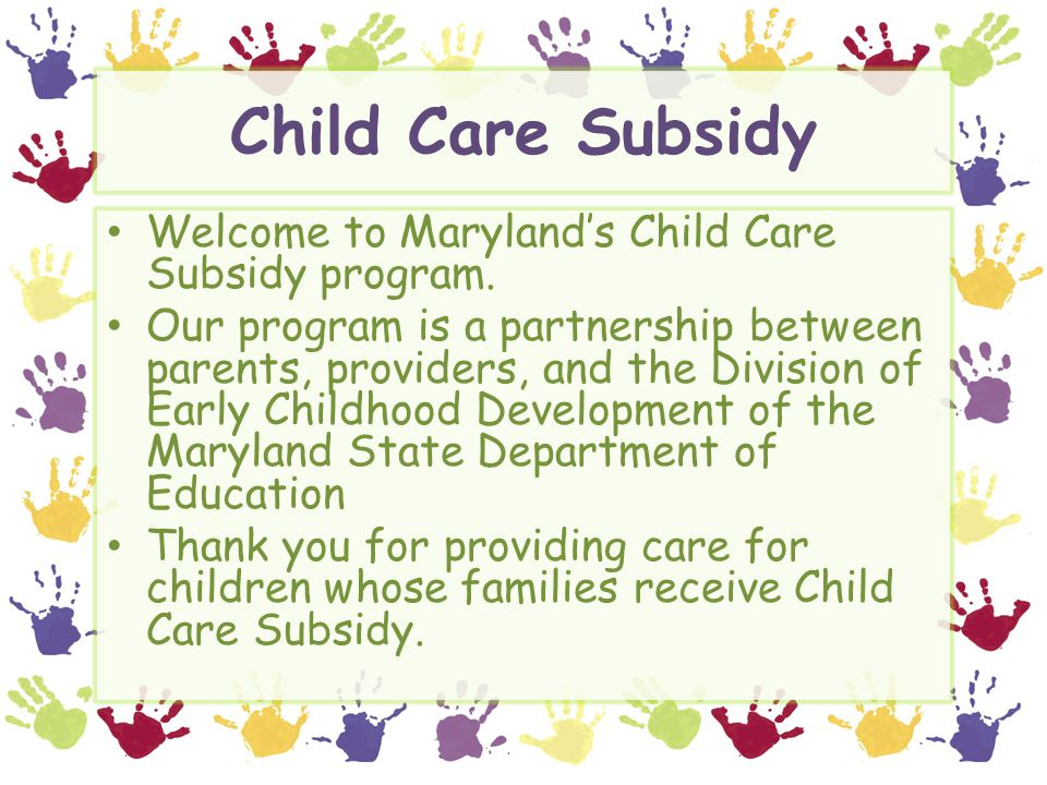 Child Care Subsidy Welcome to Maryland's Child Care Subsidy program.