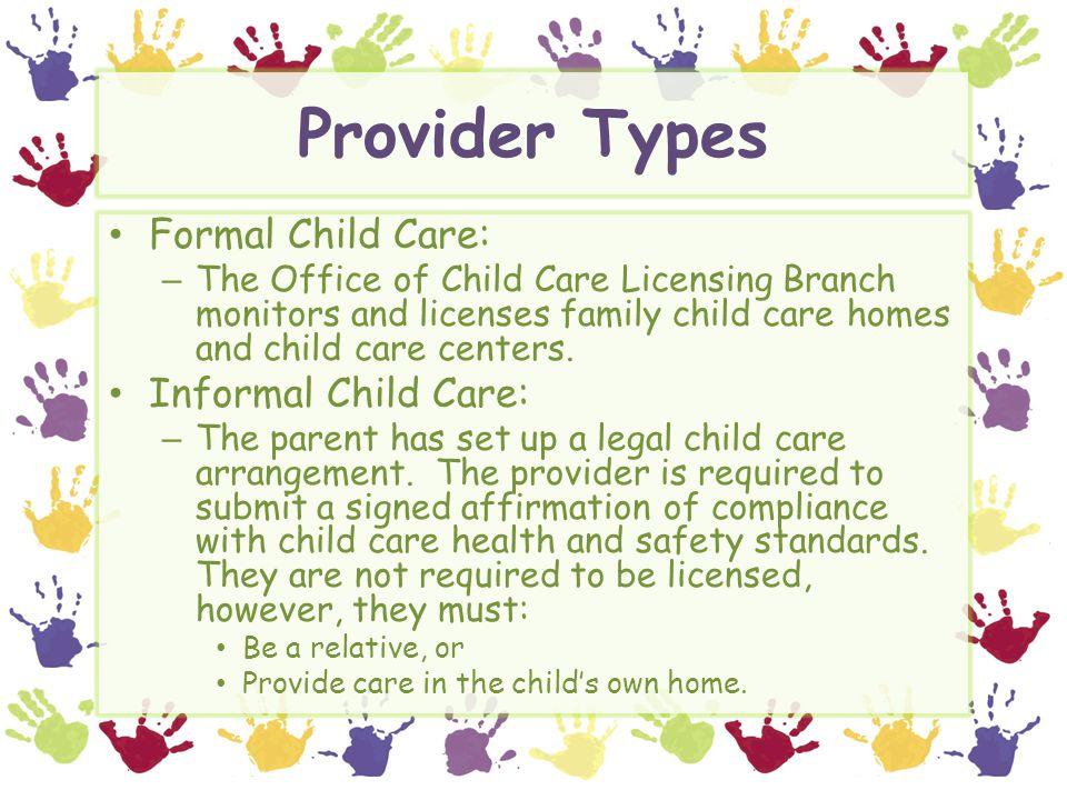 Provider Types Formal Child Care: Informal Child Care: