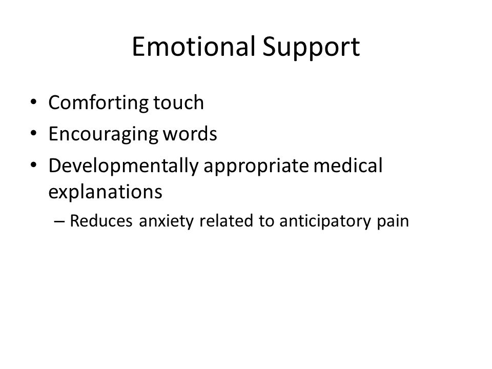 Emotional Support Comforting touch Encouraging words
