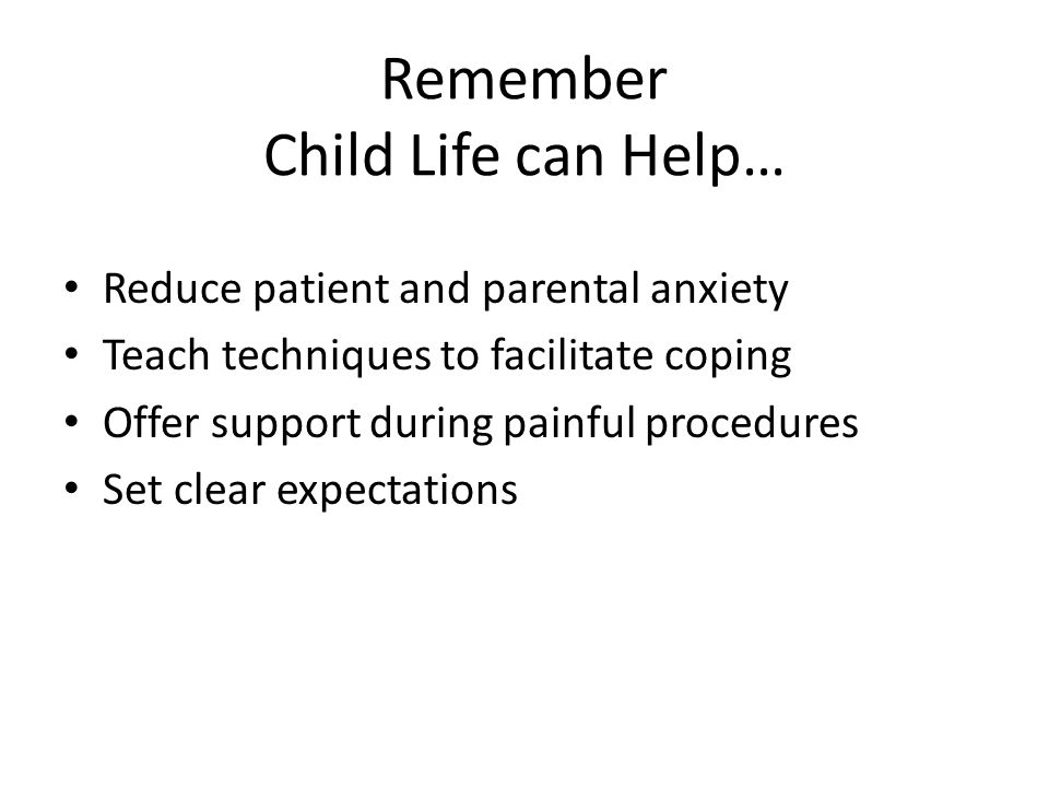 Remember Child Life can Help…