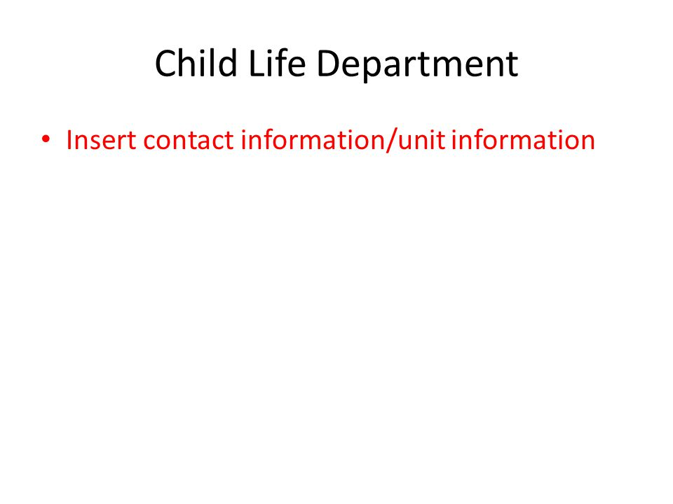 Child Life Department Insert contact information/unit information
