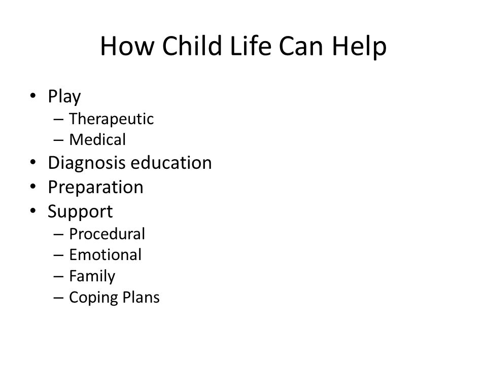 How Child Life Can Help Play Diagnosis education Preparation Support