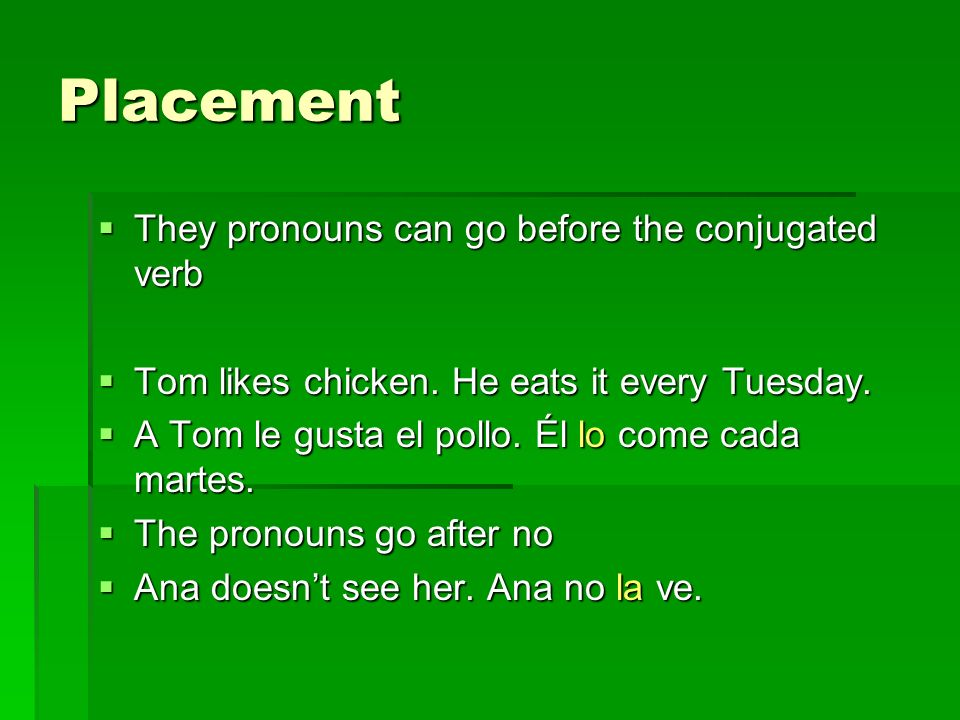 Placement They pronouns can go before the conjugated verb