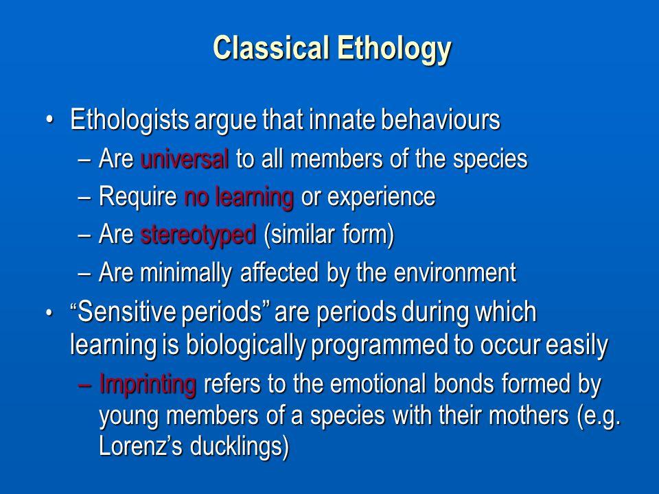 Classical Ethology Ethologists argue that innate behaviours