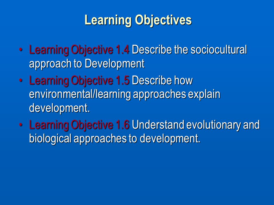 Learning Objectives Learning Objective 1.4 Describe the sociocultural approach to Development.