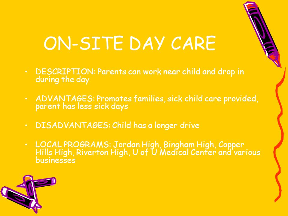 ON-SITE DAY CARE DESCRIPTION: Parents can work near child and drop in during the day.