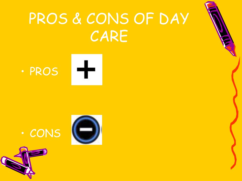 PROS & CONS OF DAY CARE PROS CONS